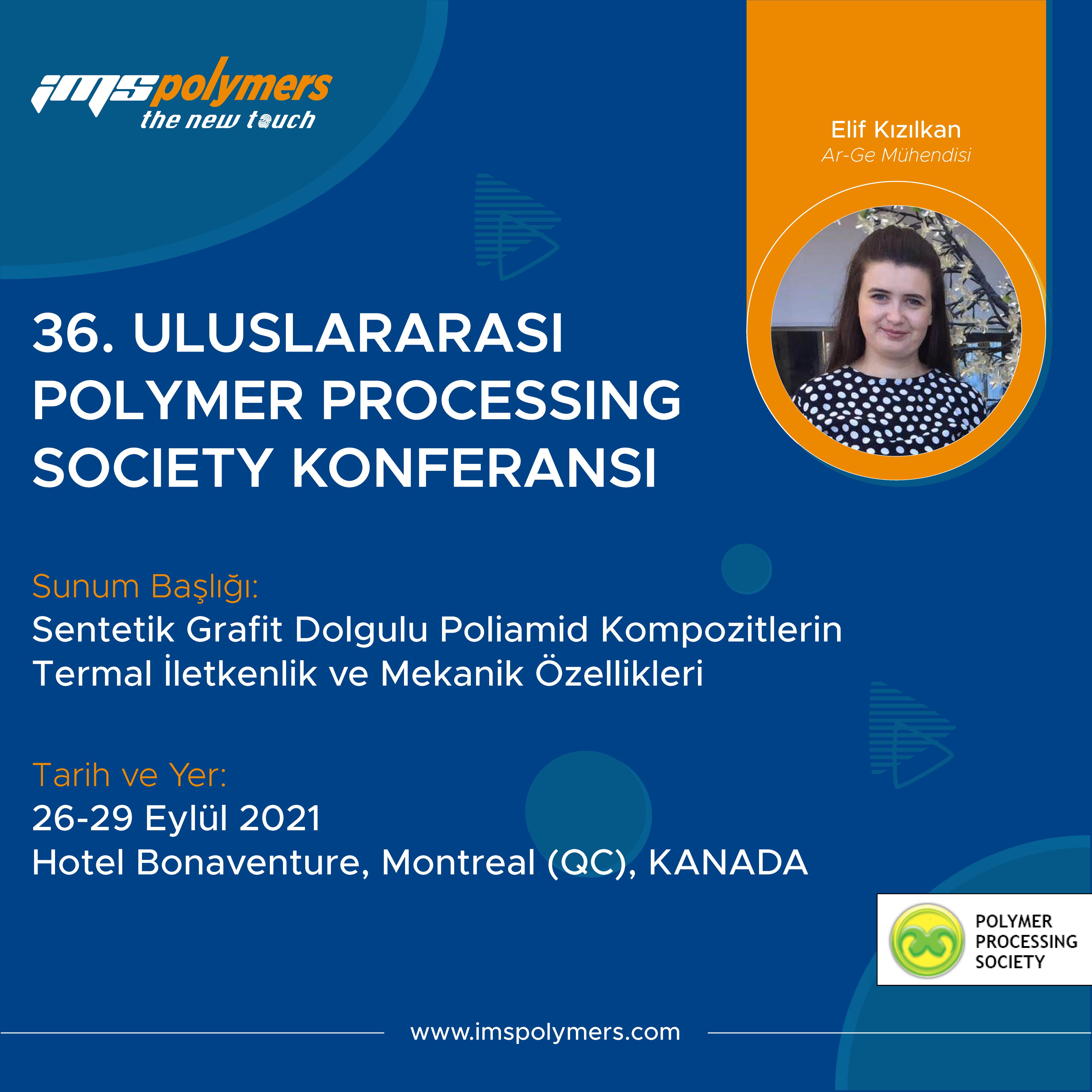 36. Uluslararası Polymer Processing Society Konferansı'na Katılıyoruz